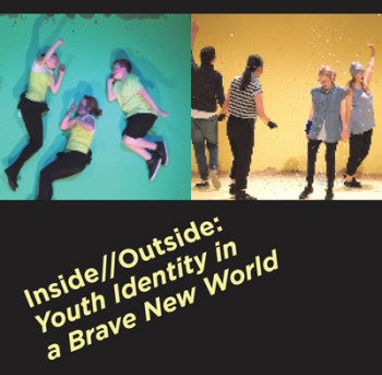 Inside// Outside: Youth Identity in a Brave New World